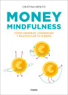 Money Mindfulness: Cómo General, Conservar Y Multiplicar Tu Dinero