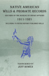 Native American Wills And Probate Records, 1911-1921 Records Of The Bureau Of Indian Affairs