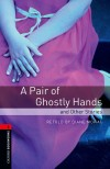 Oxford Bookworms Library 3. A Pair Of Ghostly Hands And Other Stories