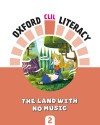 Oxford Clil Literacy Music Primary 2. The Land With No Music
